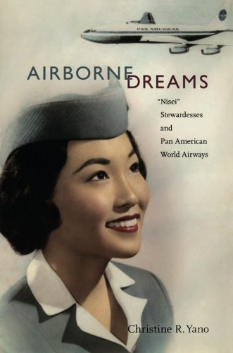 "Airborne Dreams: ""Nisei"" Stewardesses and Pan American World Airways ()"