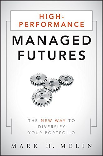 High Performance Managed Futures  The New Way To Diversify Your Portfolio By Mark H  Melin  2010 09 07