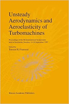 Unsteady Aerodynamics and Aeroelasticity of Turbomachines: Proceedings of the 8th International Symposium Held in Stockholm, Sweden, 14 18 September ... in Stockholm, Sweden, 14-18 September 1997
