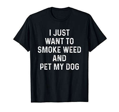 I Just Want To Smoke Weed And Pet My Dog Shirt Stoner Gift