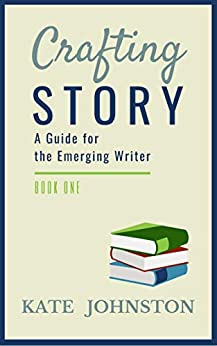 Crafting Story: A Guide for the Emerging Writer by [Johnston, Kate]