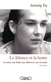 Le silence et la honte : un moine, une fillette sans défense et une vie brisée, Ely, Solweig