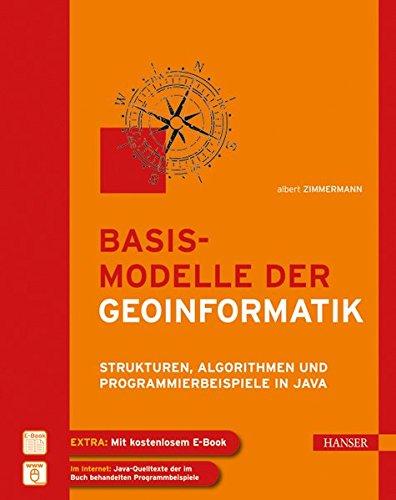 Basismodelle der Geoinformatik: Strukturen, Algorithmen und Programmierbeispiele in Java