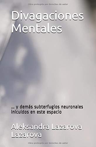 Divagaciones Mentales ... y demás subterfugios neuronales inlcuidos en este espacio (Shushu - Mushu)  [Lazarova Lazarova, Aleksandra] (Tapa Blanda)