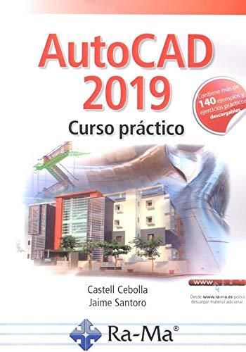 Autocad 2019. Curso Práctico (Más de 140 ejemplos y ejercicios prácticos) por Castell Cebolla Cebolla,Jaime Santoro Recio
