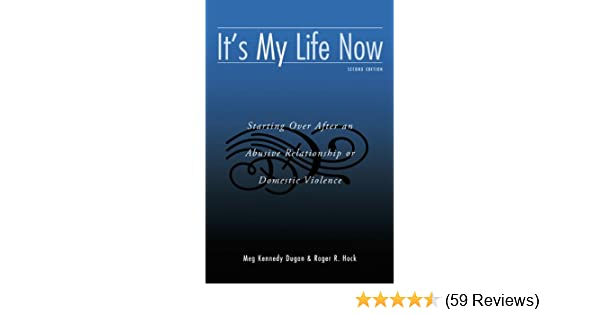 Its my life now starting over after an abusive relationship or its my life now starting over after an abusive relationship or domestic violence kindle edition by meg kennedy dugan roger r hock fandeluxe Image collections