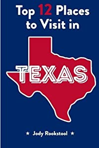 Jody Rookstool's Top 12 Places to Visit in Texas by Jody Rookstool (2015-09-16)