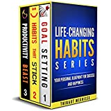 Life-Changing Habits Series: Your Personal Blueprint For Success And Happiness (Books 1-3)