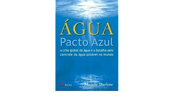 Água. Pacto Azul. A Crise Global da Água e a Batalha Pelo Controle da Água (Em Portuguese do Brasil): MAUDE BARLOW: 9788576800682: Amazon.com: Books