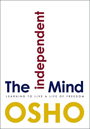 The Independent Mind: Learning to Live a Life of Freedom