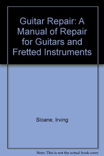 (Guitar Repair: A Manual of Repair for Guitars and Fretted Instruments)