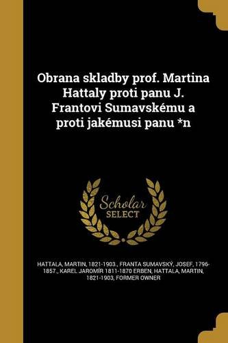 Obrana Skladby Prof. Martina Hattaly Proti Panu J. Frantovi Sumavskemu a Proti Jakemusi Panu *N (Czech Edition)