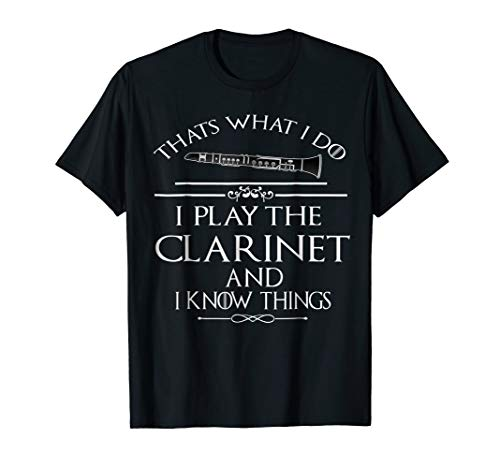 Thats what I do I play the Clarinet and I know things
