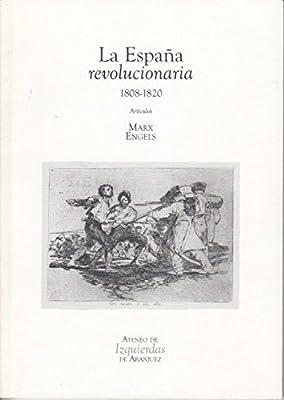 LA ESPAÑA REVOLUCIONARIA 1808-1820. Artículos: Amazon.es: ENGELS, FRIEDRICH; MARX, CARL: Libros