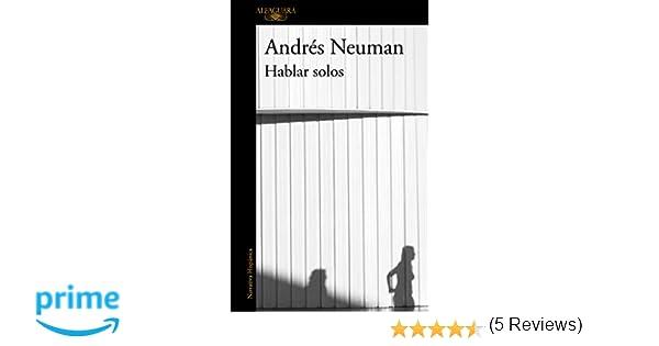 Hablar solos (HISPANICA): Amazon.es: Andrés Neuman: Libros