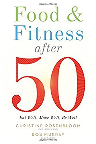 Food and Fitness After 50: Eat Well, Move Well, Be Well