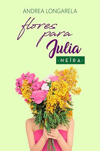 !!> Leer ➳ Flores para Julia (Polos Opuestos nº 2) ➶ Autor Andrea Longarela – Plummovies.info