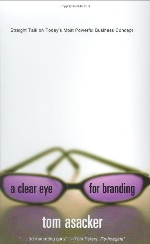 A Clear Eye for Branding: Straight Talk on Today's Most Powerful Business Concept