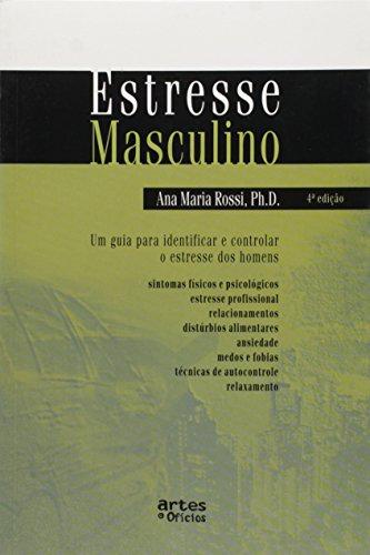 Estresse Masculino. Um Guia Para Identificar e Controlar o Estresse