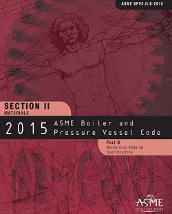 ASME BPVC-IIB-2015 2015 ASME Boiler and Pressure Vessel Code, Section II: Materials - Part B: Nonferrous Material Specifications