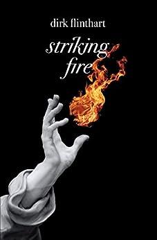 Striking Fire: A Dirk Flinthart collection by [Flinthart, Dirk]
