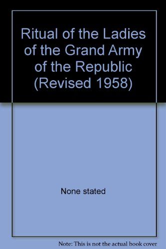 Ritual of the Ladies of the Grand Army of the Republic (Revised 1958) (Ladies Of The Grand Army Of The Republic)