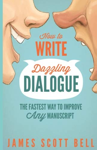 How to Write Dazzling Dialogue: The Fastest Way to Improve Any Manuscript (Robert Scott Bell)