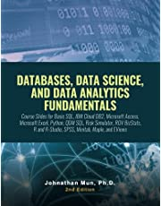 DATABASES, DATA SCIENCE, AND DATA ANALYTICS FUNDAMENTALS: Course Slides: Basic SQL, IBM Cloud DB2, Microsoft Access, Microsoft Excel, Python, QDM SQL, Risk Simulator, ROV BizStats