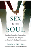 Sex and the Soul: Juggling Sexuality, Spirituality, Romance, and Religion on America's College Campuses