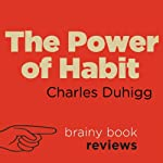 Review: The Power of Habit by Charles Duhigg | Brainy Book Reviews
