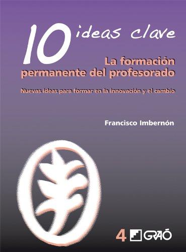 10 Ideas Clave. La formación permanente del profesorado. Nuevas ideas para formar en la