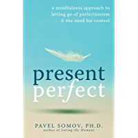 Present Perfect: A Mindfulness Approach to Letting Go of Perfectionism and the Need for Control (English Edition)