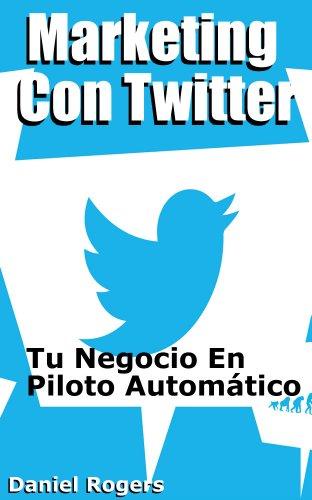 Descargar Libro Marketing Con Twitter | Tu Negocio En Piloto Automático Daniel Rogers