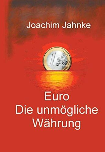 Euro - Die unmögliche Währung