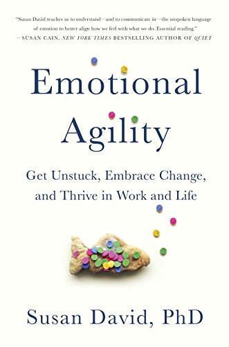 Book Cover: Emotional Agility: Get Unstuck, Embrace Change, and Thrive in Work and Life