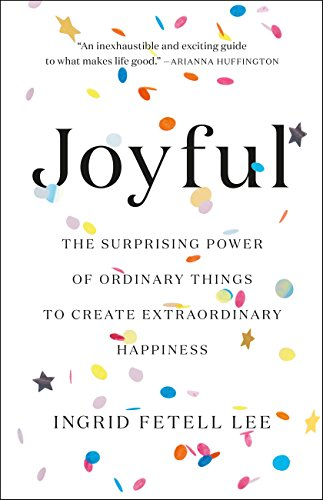 Pdf eBooks Joyful: The Surprising Power of Ordinary Things to Create Extraordinary Happiness