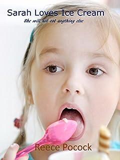 Sarah Loves Ice Cream: She won't eat anything else