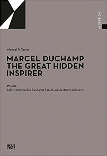 marcel duchamp the great hidden inspirer poiesis