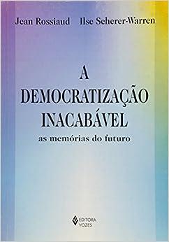 Democratização Inacabavel. As Memorias Do Futuro (Em Portugues do Brasil)