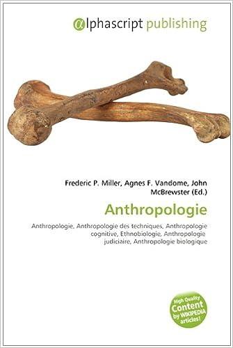 Livre gratuits en ligne Anthropologie: Anthropologie, Anthropologie des techniques, Anthropologie cognitive, Ethnobiologie, Anthropologie  judiciaire, Anthropologie biologique epub, pdf