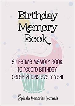 Birthday Memory Book: A Lifetime Memory Book To Record Birthday Celebrations Every Year