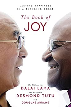 The Book of Joy: Lasting Happiness in a Changing World by [Lama, Dalai, Tutu, Desmond, Abrams, Douglas Carlton]