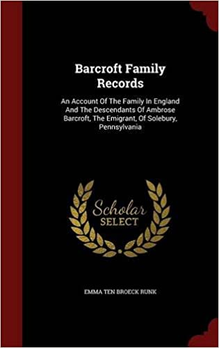 Barcroft Family Records: An Account Of The Family In England And The Descendants Of Ambrose Barcroft, The Emigrant, Of Solebury, Pennsylvania