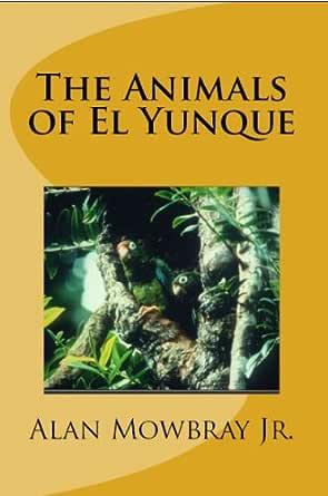 The Animals of El Yunque (English Edition) eBook: Mowbray Jr., Alan: Amazon.es: Tienda Kindle