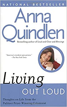living out loud by anna quindlen/ thesis Transcript of sexual education anna quindlen sex ed thesis- children should have the tools how many women out of the hundred using a diaphragm were.
