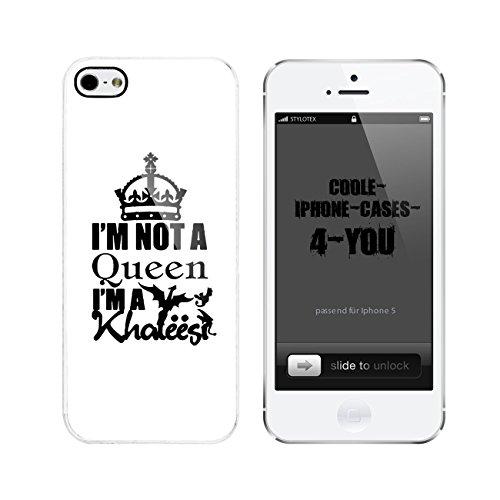 Iphone 5 / 5S Schutzhülle I m not a Queen I am Khaleesi - weisser Rahmen