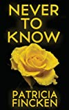 Never to Know, Patricia Fincken, 1482761866