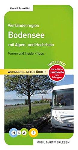 Vierländerregion Bodensee: Bodensee mit Alpen- und Hochrhein (MOBIL & AKTIV ERLEBEN - Wohnmobil-Reiseführer)