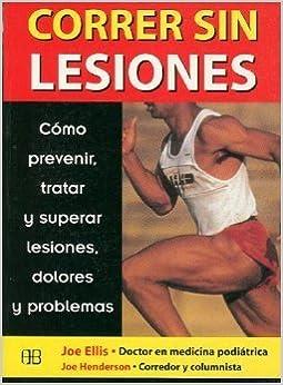 Correr SIN Lesiones: Como Prevenir, Tratar Y Superar Lesiones, Dolores Y Problemas. El Precio Es En Dolares: JOE HENDERSON; JOE ELLIS: Amazon.com: Books