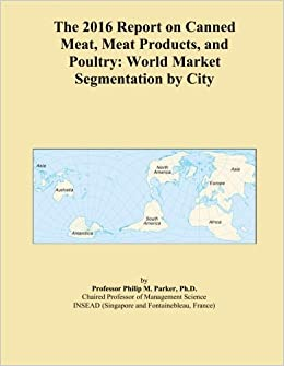 The 2016 Report on Canned Meat, Meat Products, and Poultry: World Market Segmentation by City